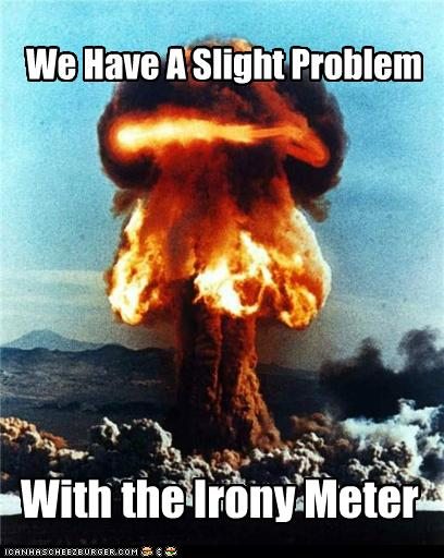 http://www.votersopinion.com/wp-content/uploads/2014/01/Irony-Meter-Explode.jpg